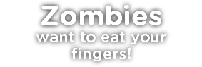 Zombies want to eat your fingers!